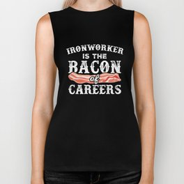 Ironworker Is The Bacon Of Careers Ironworking Biker Tank