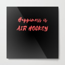 Happiness is Air Hockey Metal Print