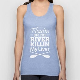 Floating on the River Killing My Liver Funny T-shirt Unisex Tank Top
