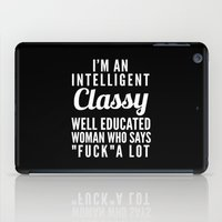 sayings iPad Cases featuring I'M AN INTELLIGENT, CLASSY, WELL EDUCATED WOMAN WHO SAYS FUCK A LOT (Black & White) by CreativeAngel