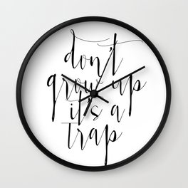 Dont Grow Up Its A Trap, Nursery Wall Art, Children decor, Custom color, Motivational Quote Wall Clock