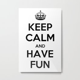 Keep Calm and Have fun Metal Print
