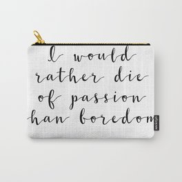 I would rather die of passion than boredom - Vincent Van Gogh Carry-All Pouch