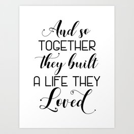 Wedding Quote Sign/Gift - And so together they built a life Art Print