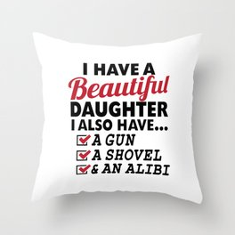 I HAVE A BEAUTIFUL DAUGHTER, I ALSO HAVE A GUN, A SHOVEL AND AN ALIBI Dad Father's Day Gifts Throw Pillow