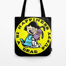 HAPPINESS IS A DEAD PUPPY. Tote Bag