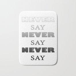 Never say never Bath Mat