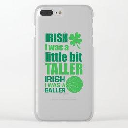 Irish Me Was a Little Bit Taller Leprechaun T-Shirt Clear iPhone Case