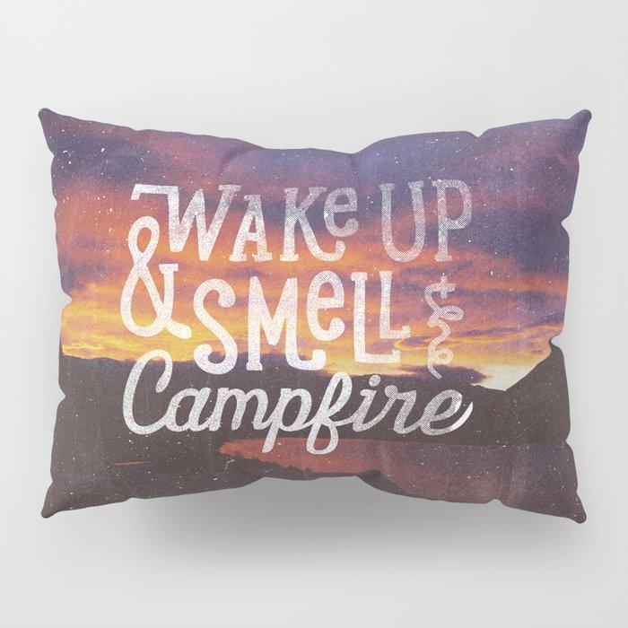wake up & smell the campfire Pillow Sham