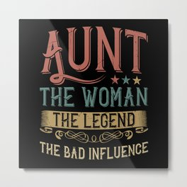 Aunt the woman the legend bad influence Metal Print