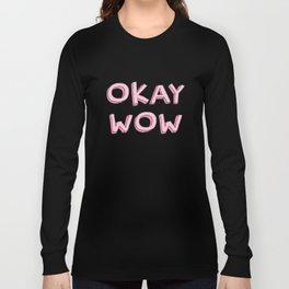 Okay wow Long Sleeve T-shirt