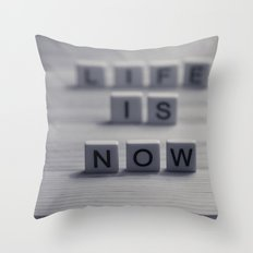 Life. Is. Now. Throw Pillow