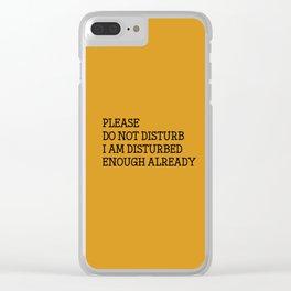 Please do not disturb enough already Clear iPhone Case