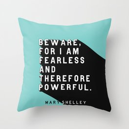 Beware For I Am Fearless - Mary Shelley Pop Quote Throw Pillow
