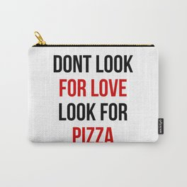 Dont Look For Love Look For Pizza  Carry-All Pouch