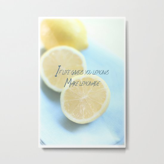 If Life Gives You Lemons Make Lemonade Metal Print