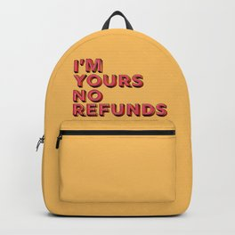 I am yours no refunds - typography Backpack