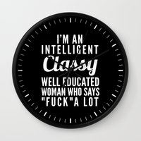 sayings Wall Clocks featuring I'M AN INTELLIGENT, CLASSY, WELL EDUCATED WOMAN WHO SAYS FUCK A LOT (Black & White) by CreativeAngel