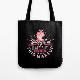 Makeup -Sorry I'm Late Because Of Makeup Tote Bag