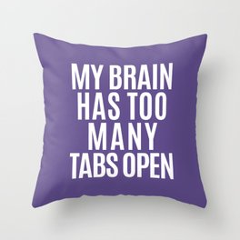 My Brain Has Too Many Tabs Open (Ultra Violet) Throw Pillow
