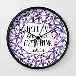 Hold On Let Me Overthink This - Purple and Teal Wall Clock