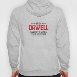 Even Orwell couldn't make this stuff up Hoody