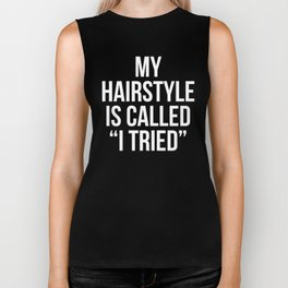 "My Hairstyle is Called ""I Tried"" (Black & White) Biker Tank"