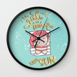 Girls just wanna have sun ! Wall Clock