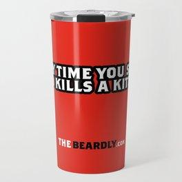 EVERY TIME YOU SHAVE, GOD KILLS A KITTEN. Travel Mug