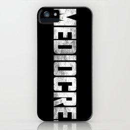MEDIOCRE. iPhone Case