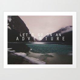 let's go on an adventure. Art Print