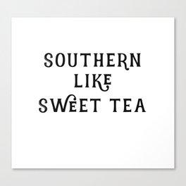 Southern like Sweet Tea Canvas Print