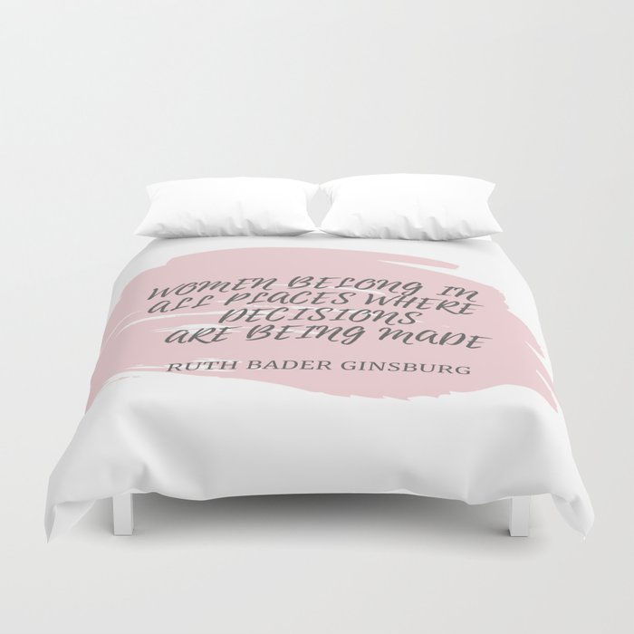 Ruth Bader Ginsburg Quote | WOMEN BELONG IN ALL PLACES WHERE DECISION ARE BEING MADE Duvet Cover