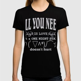 All you need is love but a ONE NIGHT STAND doesn't hurt | Kaomoji T-shirt