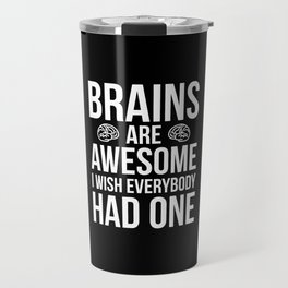 Brains Are Awesome Funny Quote Travel Mug