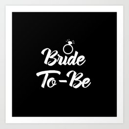 Baesic Bride-To-Be (Black & White) Art Print