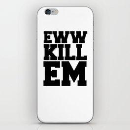Eww Kill Em -   Black Case   iPhone Skin