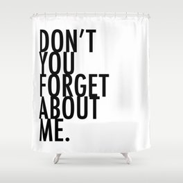 Don't you forget about me Shower Curtain