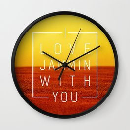 I love jammin with you Wall Clock
