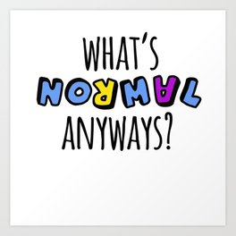 What's normal anyways? Art Print