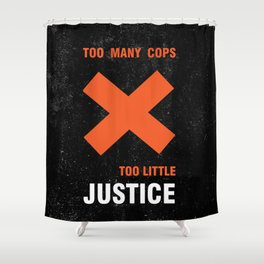 Too many cops, too little justice anti police brutality artwork Shower Curtain