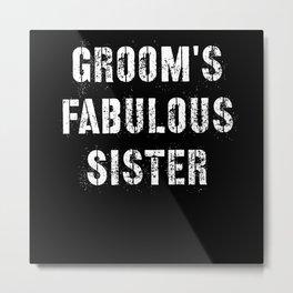 Groom's Fabulous Sister Metal Print