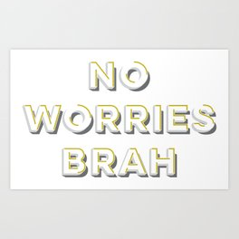 No Worries Brah Art Print