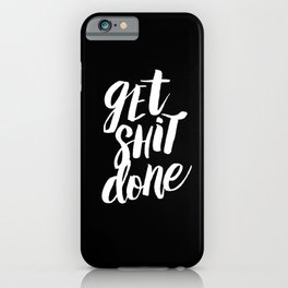 Get Shit Done black and white modern typographic quote poster canvas wall art home decor iPhone Case