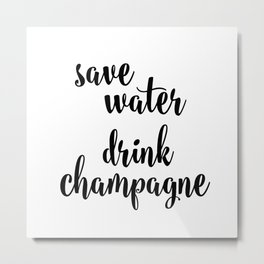Save water drink champagne Metal Print