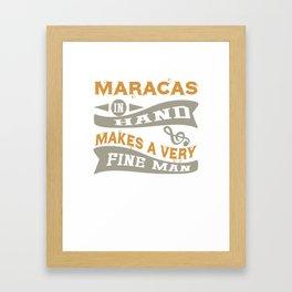 Maracas in Hand Makes a Very Fine Man Framed Art Print