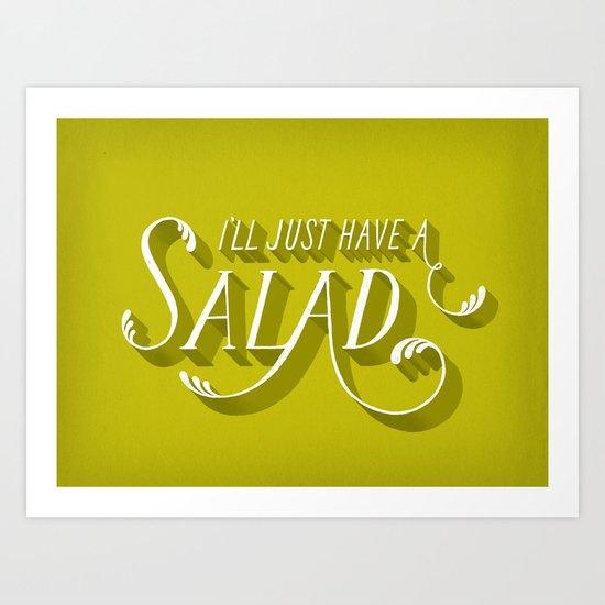 I'll Just Have a Salad Art Print
