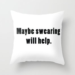Maybe swearing will help. Throw Pillow