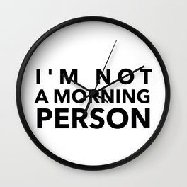I'm Not A Morning Person In Black Wall Clock