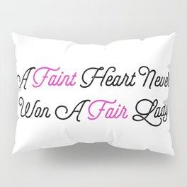 A Faint Heart Never Won A Fair Lady Pillow Sham